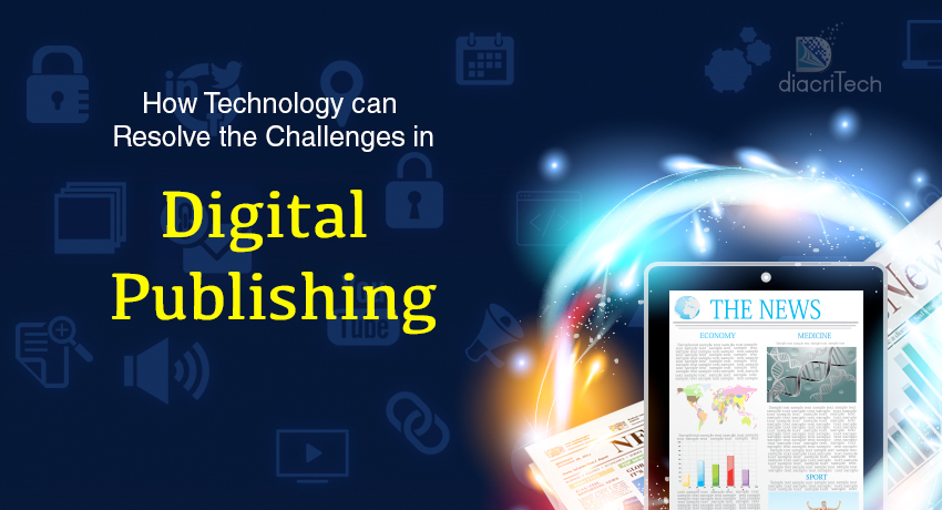 How Technology can resolve some of the perennial challenges in Digital Publishing