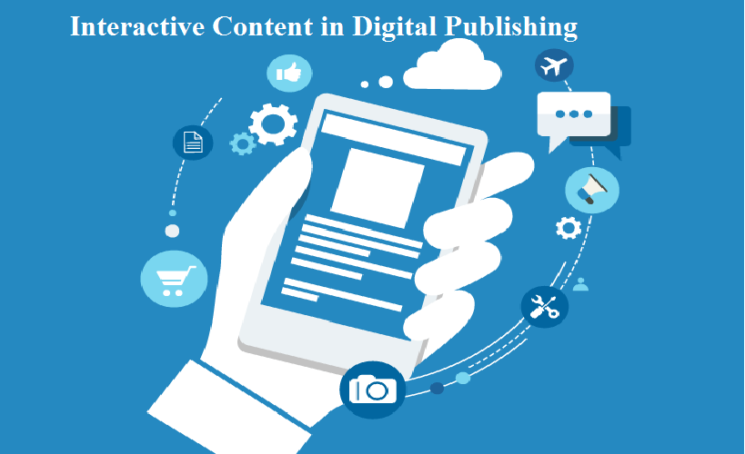 Interactive Content in Digital Publishing – Where Learning is continuous and Engagement Never Ends!